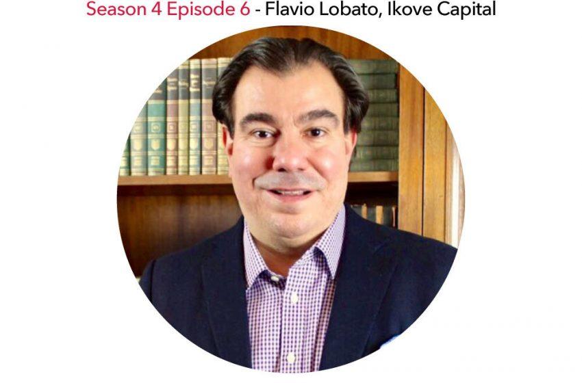 S4E6 – Flavio Lobato, Ikove Capital