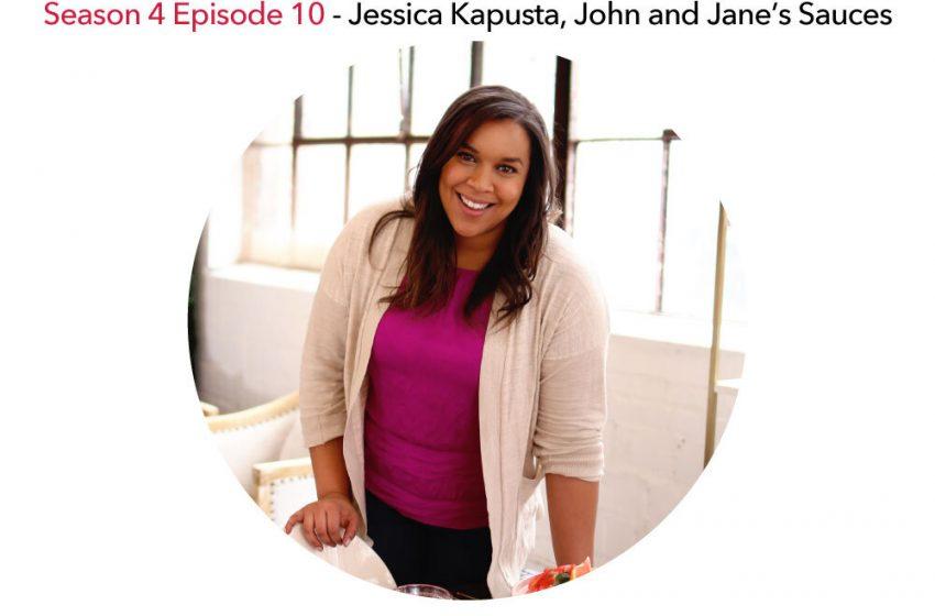 S4E10 – Jessica Kapusta, John and Jane's Sauces