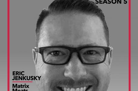 S5E10 – Eric Jenkusky, Matrix Meats
