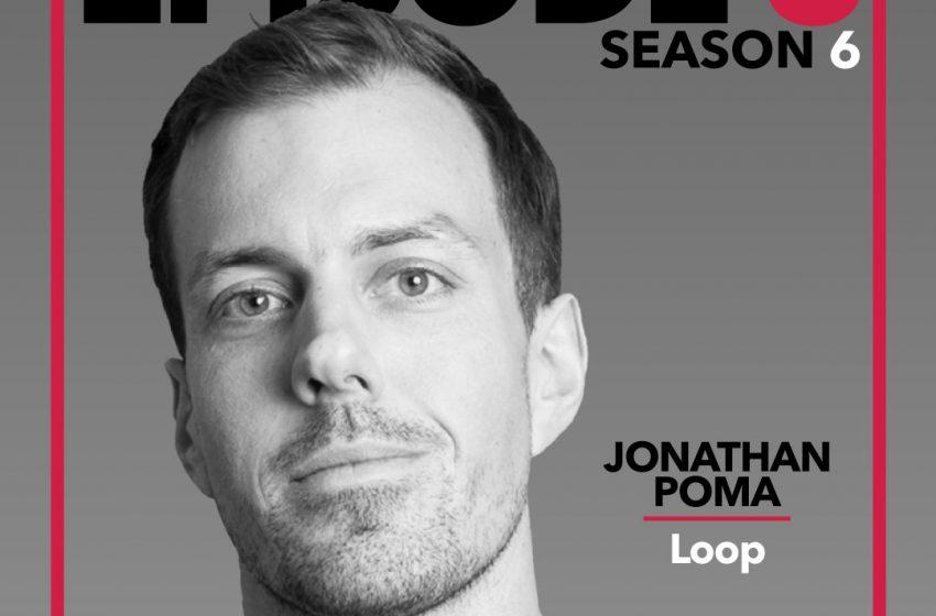 S6E6 – Jonathan Poma, Loop
