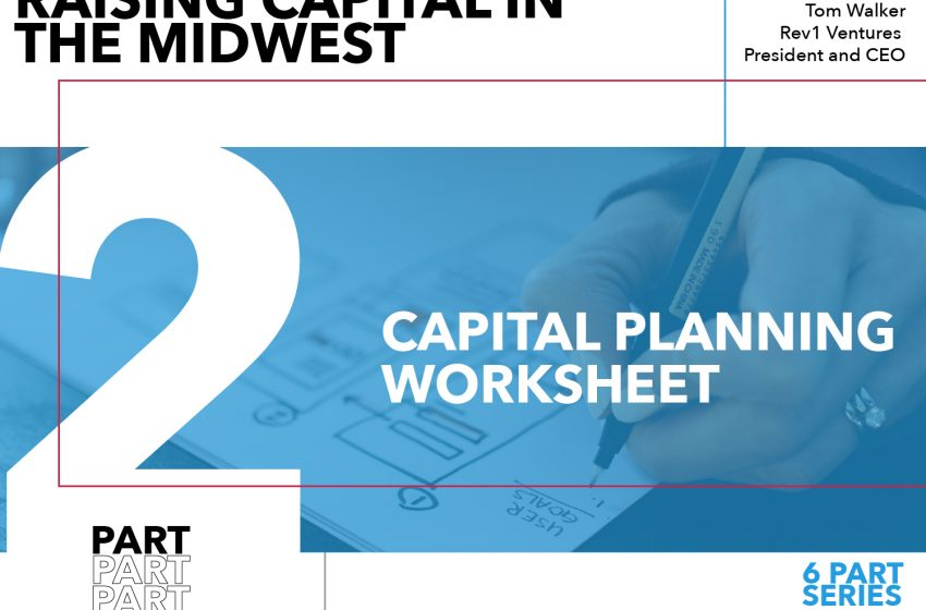 Rules for Startups Raising Capital in the Midwest – Part 2: Core Metrics Worksheet Tool