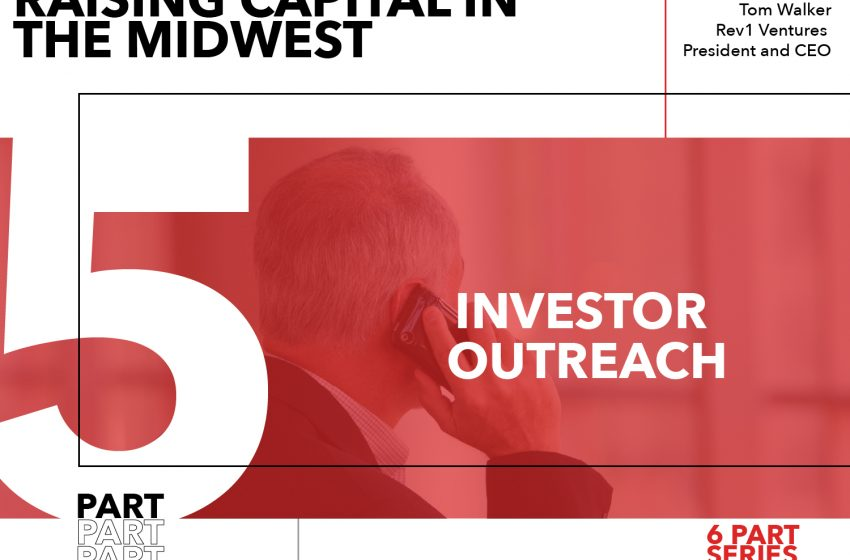 Rules for Startups Raising Capital in the Midwest – Part 5: Investor Outreach