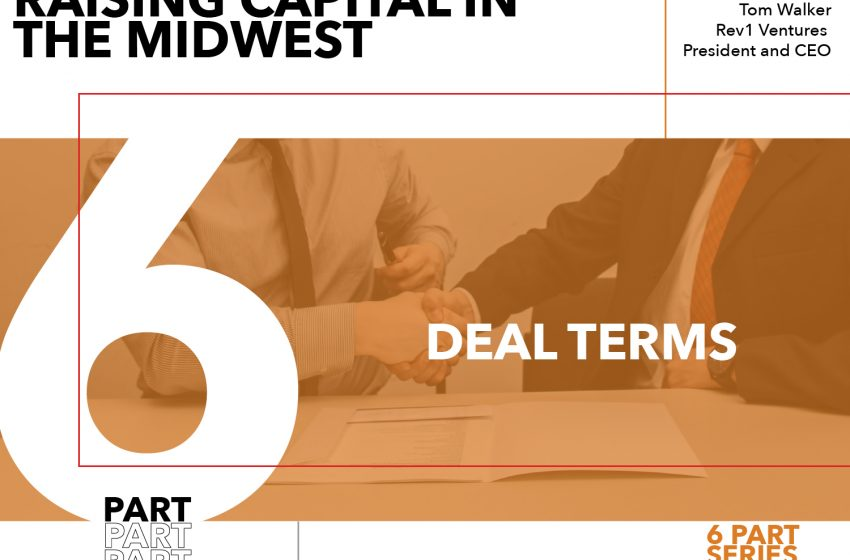 Rules for Startups Raising Capital in the Midwest – Part 6: Deal Terms
